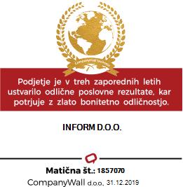 Podjetje Inform d.o.o. se ponaša z zlato bonitetno odličnostjo. Prejemniki zlate bonitetne odličnosti CompanyWall so najbolj zanesljiva podjetja na trgu s trdnimi poslovnimi temelji, ki uživajo zaupanje strank in poslovnih partnerjev doma in v tujini.